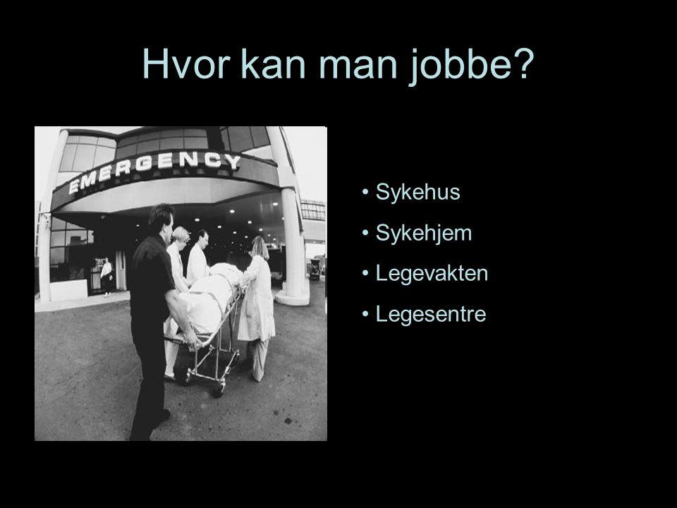 Hvor kan man jobbe? Sykehus Sykehjem Legevakten Legesentre