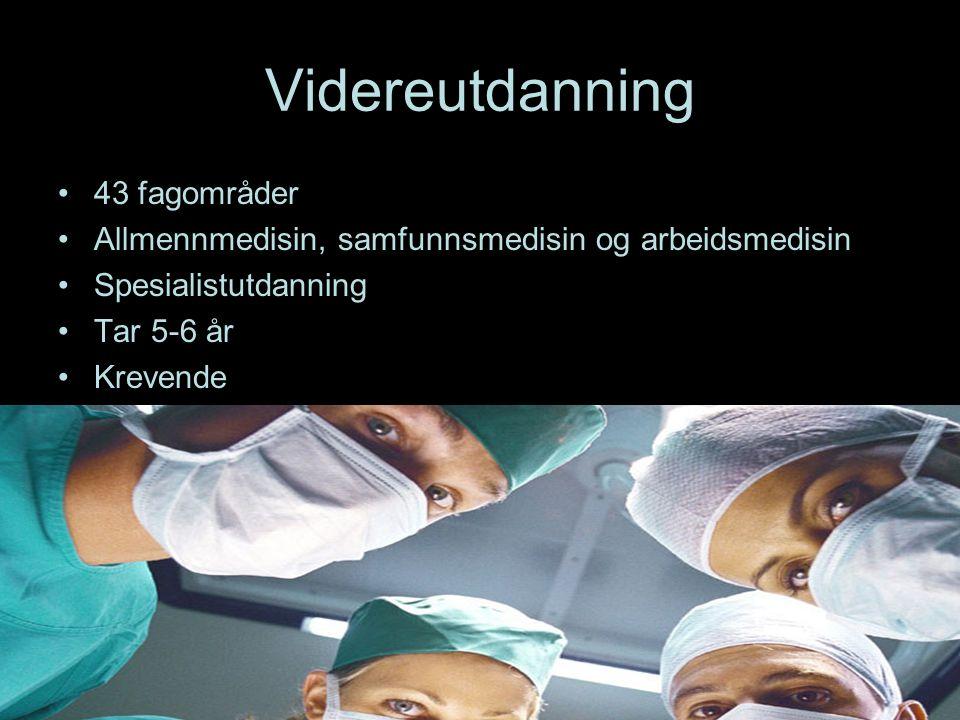 Videreutdanning 43 fagområder Allmennmedisin, samfunnsmedisin og arbeidsmedisin Spesialistutdanning Tar 5-6 år Krevende