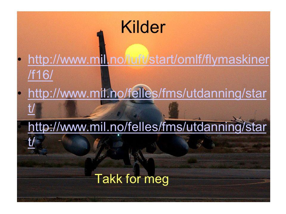 Kilder http://www.mil.no/luft/start/omlf/flymaskiner /f16/http://www.mil.no/luft/start/omlf/flymaskiner /f16/ http://www.mil.no/felles/fms/utdanning/s
