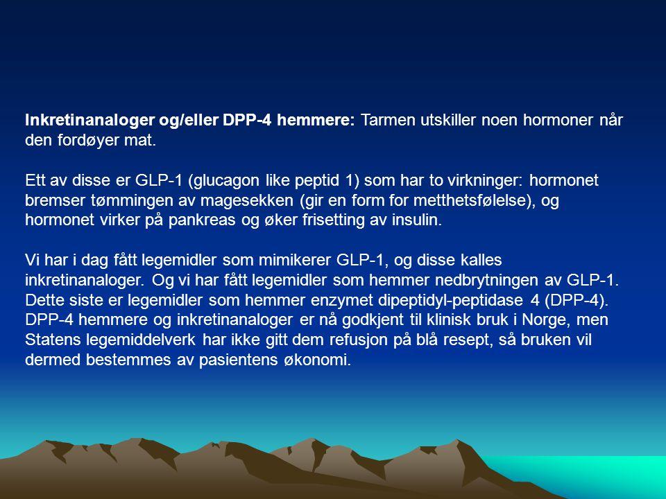 Inkretinanaloger og/eller DPP-4 hemmere: Tarmen utskiller noen hormoner når den fordøyer mat. Ett av disse er GLP-1 (glucagon like peptid 1) som har t