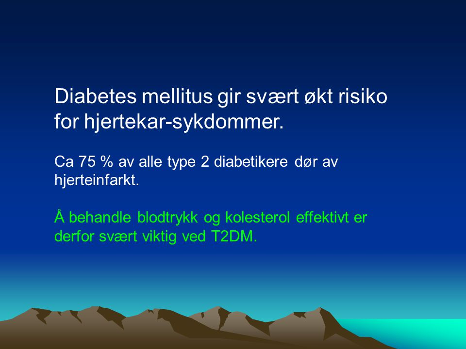 Diabetes mellitus gir svært økt risiko for hjertekar-sykdommer. Ca 75 % av alle type 2 diabetikere dør av hjerteinfarkt. Å behandle blodtrykk og koles