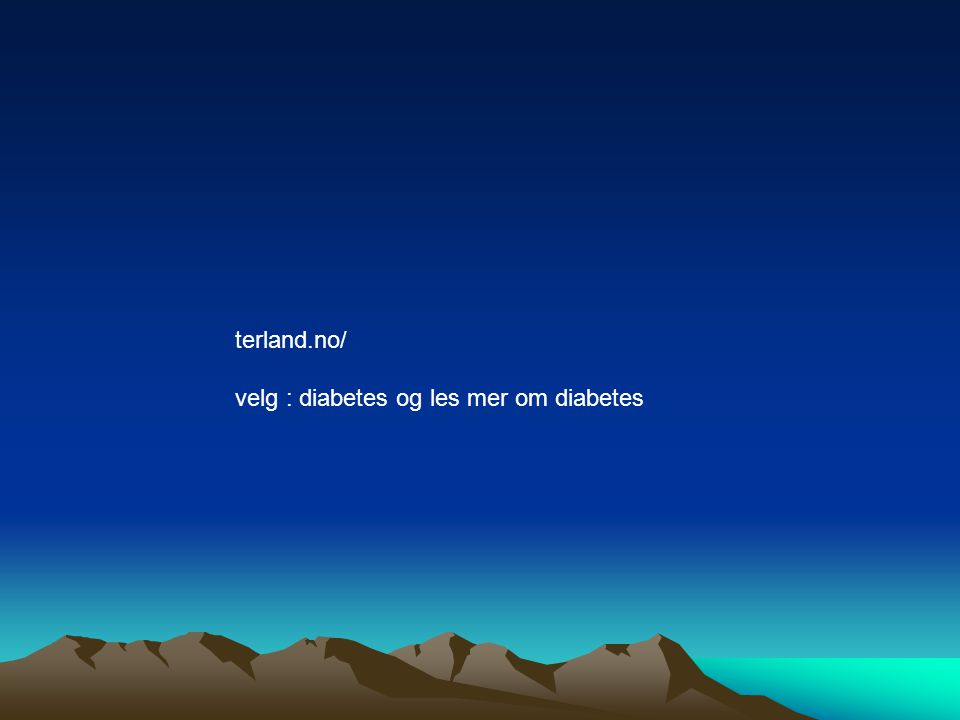 terland.no/ velg : diabetes og les mer om diabetes