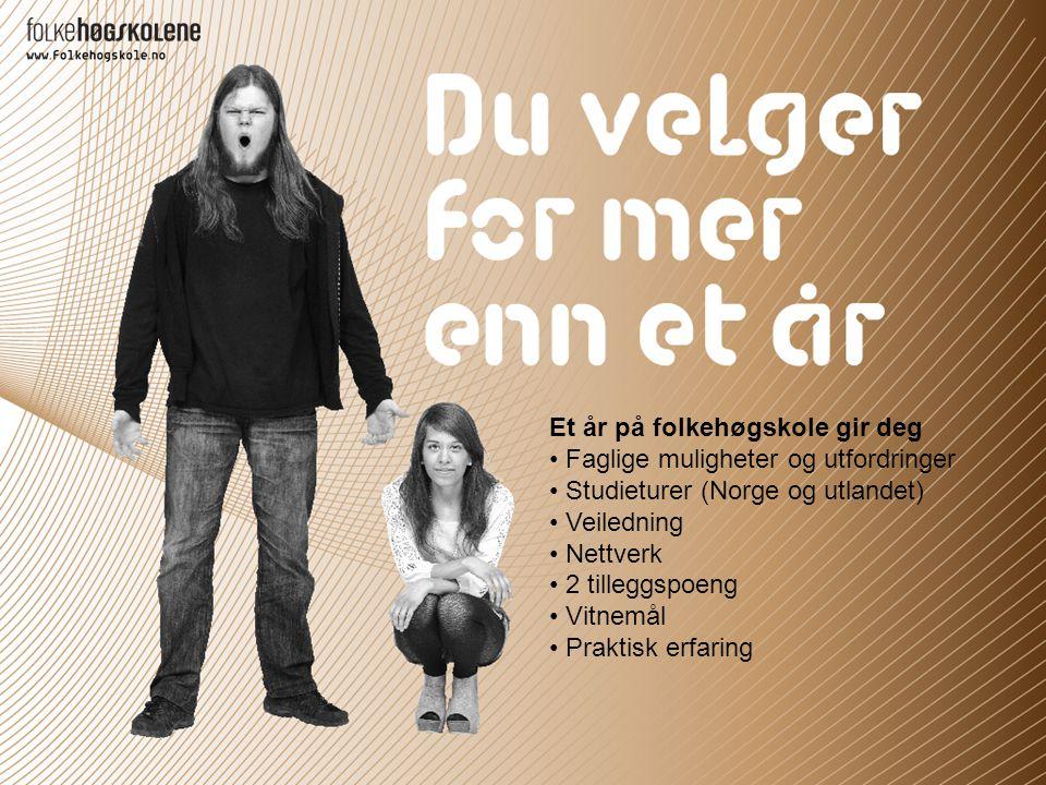 Et år på folkehøgskole gir deg Faglige muligheter og utfordringer Studieturer (Norge og utlandet) Veiledning Nettverk 2 tilleggspoeng Vitnemål Praktisk erfaring