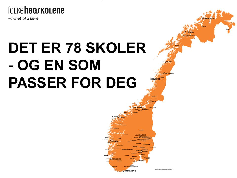 DET ER 78 SKOLER - OG EN SOM PASSER FOR DEG
