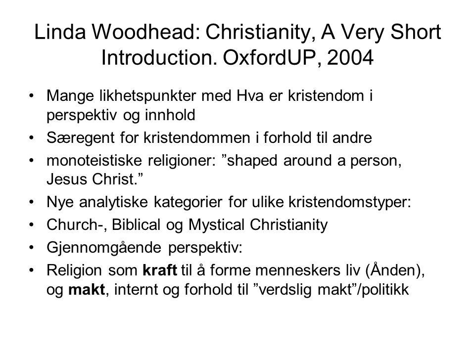Linda Woodhead: Christianity, A Very Short Introduction. OxfordUP, 2004 Mange likhetspunkter med Hva er kristendom i perspektiv og innhold Særegent fo