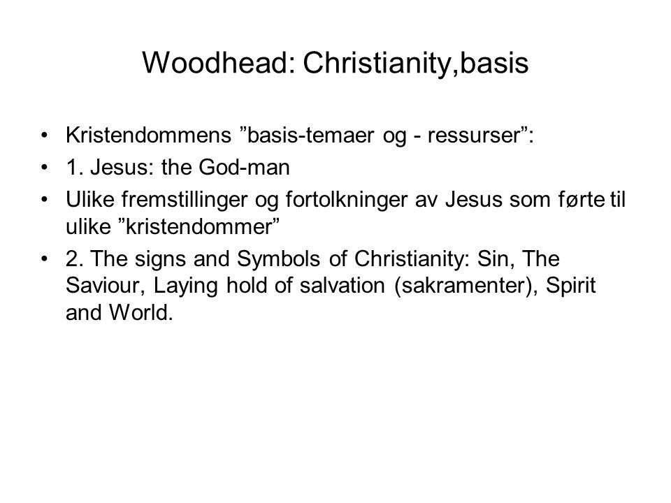 """Woodhead: Christianity,basis Kristendommens """"basis-temaer og - ressurser"""": 1. Jesus: the God-man Ulike fremstillinger og fortolkninger av Jesus som fø"""