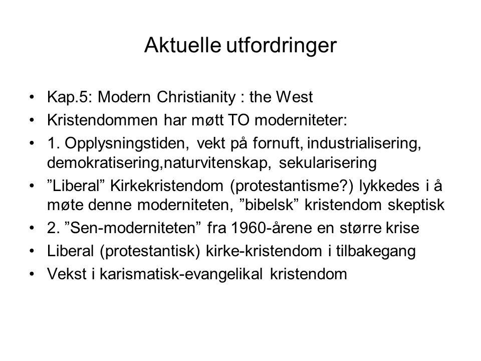 Aktuelle utfordringer Kap.5: Modern Christianity : the West Kristendommen har møtt TO moderniteter: 1. Opplysningstiden, vekt på fornuft, industrialis