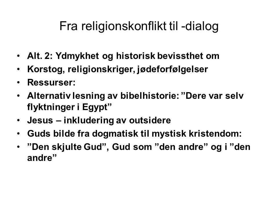 Fra religionskonflikt til -dialog Alt. 2: Ydmykhet og historisk bevissthet om Korstog, religionskriger, jødeforfølgelser Ressurser: Alternativ lesning
