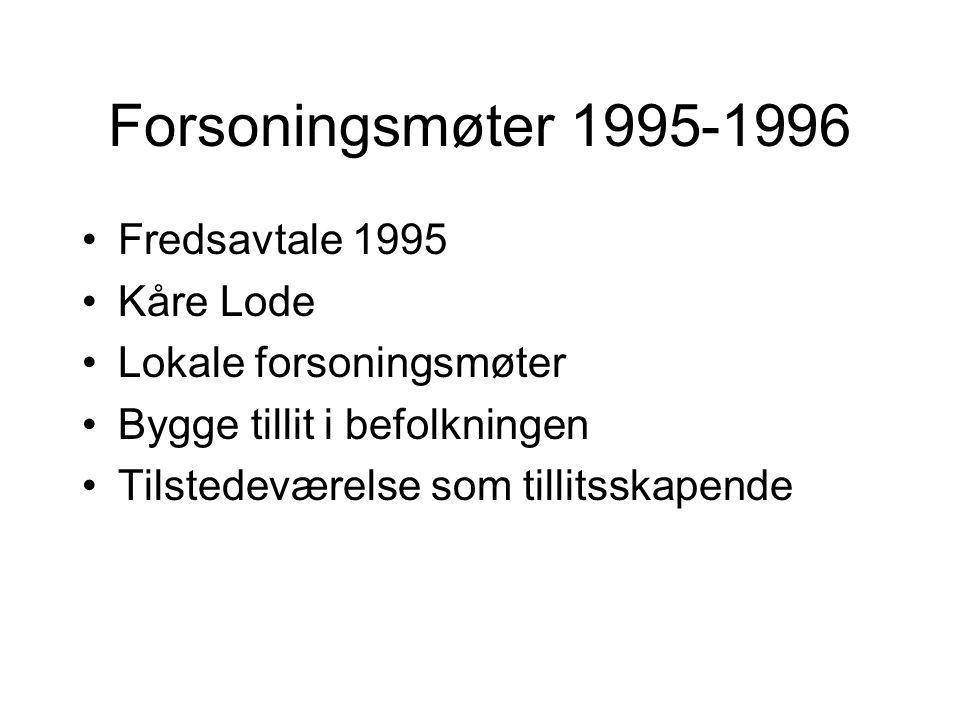 Forsoningsmøter 1995-1996 Fredsavtale 1995 Kåre Lode Lokale forsoningsmøter Bygge tillit i befolkningen Tilstedeværelse som tillitsskapende