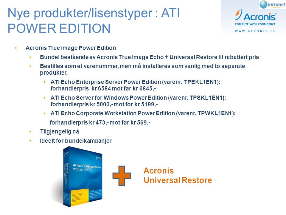 Nye produkter/lisenstyper : ATI POWER EDITION Acronis True Image Power Edition Bundel bestående av Acronis True Image Echo + Universal Restore til rab