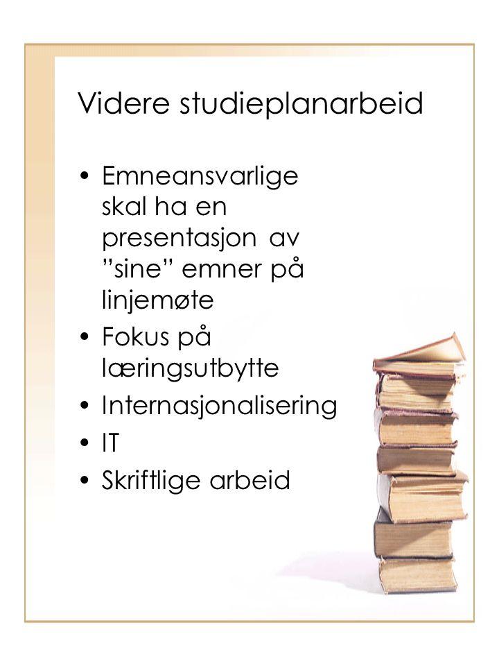Videre studieplanarbeid Emneansvarlige skal ha en presentasjon av sine emner på linjemøte Fokus på læringsutbytte Internasjonalisering IT Skriftlige arbeid