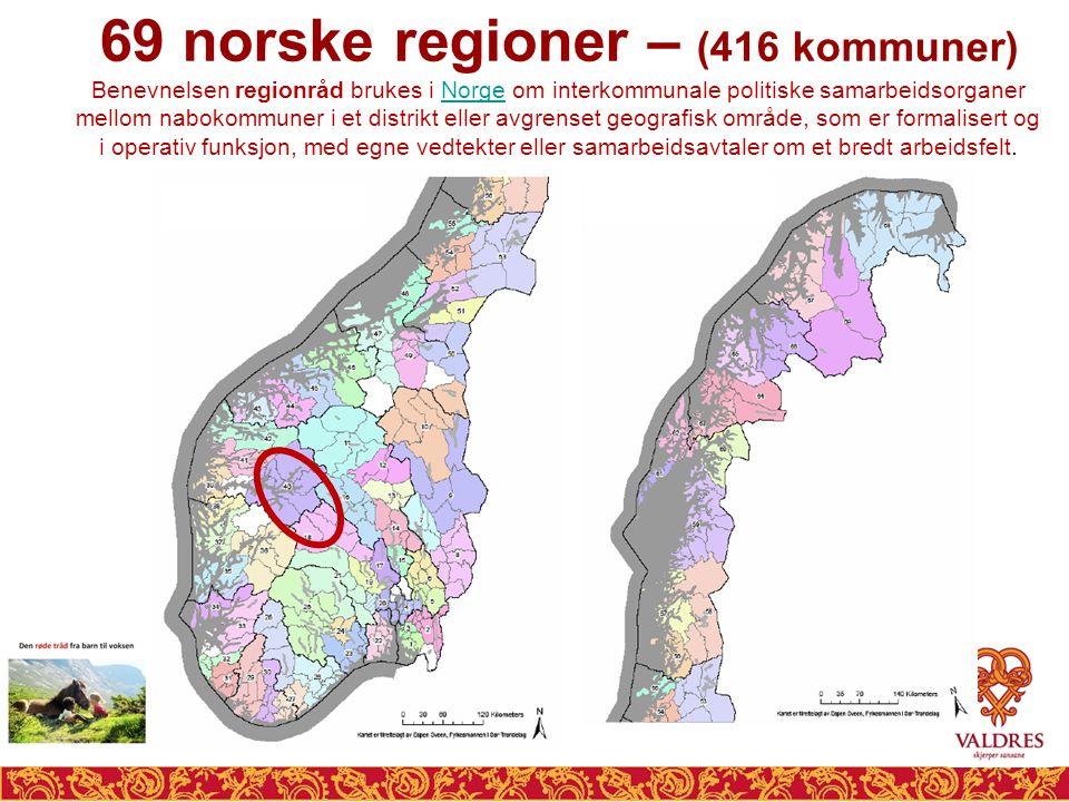69 norske regioner – (416 kommuner) Benevnelsen regionråd brukes i Norge om interkommunale politiske samarbeidsorganer mellom nabokommuner i et distrikt eller avgrenset geografisk område, som er formalisert og i operativ funksjon, med egne vedtekter eller samarbeidsavtaler om et bredt arbeidsfelt.Norge