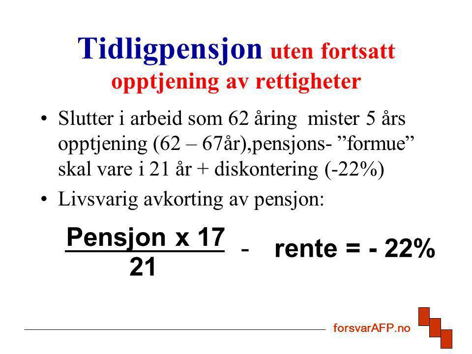 """Tidligpensjon uten fortsatt opptjening av rettigheter Slutter i arbeid som 62 åring mister 5 års opptjening (62 – 67år),pensjons- """"formue"""" skal vare i"""