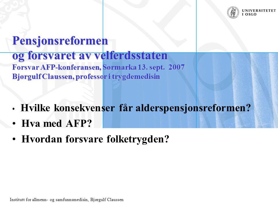 Institutt for allmenn- og samfunnsmedisin, Bjørgulf Claussen Pensjonsreformen og forsvaret av velferdsstaten Forsvar AFP-konferansen, Sørmarka 13. sep