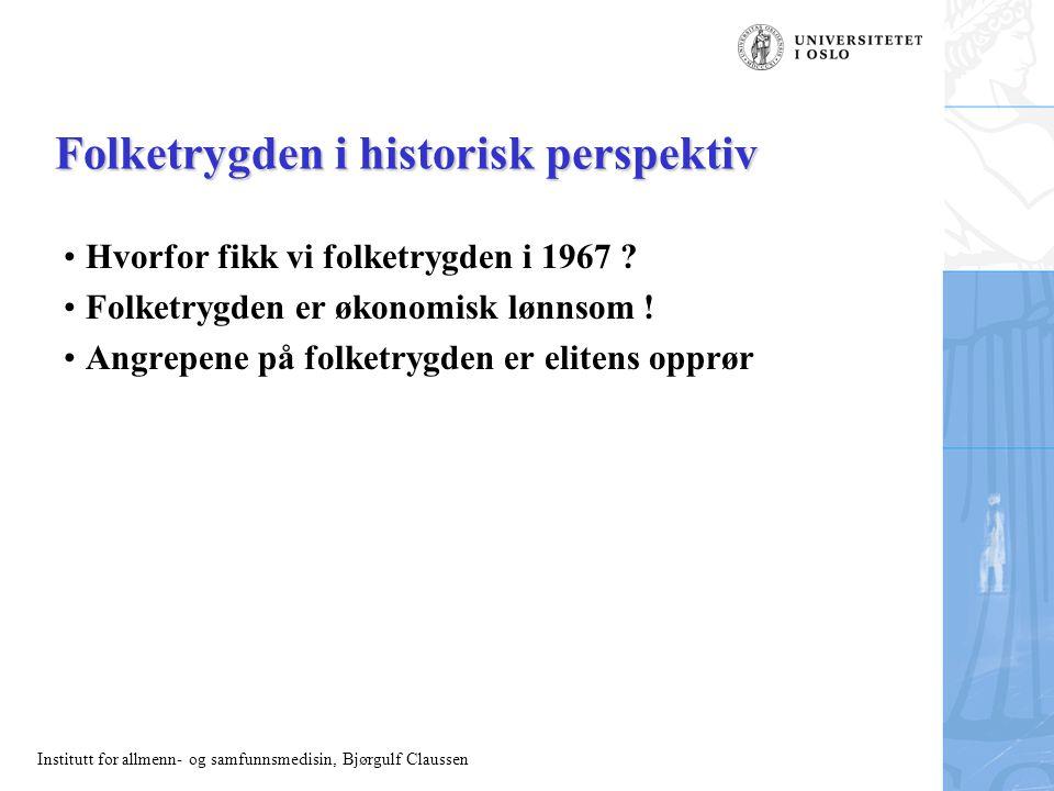 Institutt for allmenn- og samfunnsmedisin, Bjørgulf Claussen Folketrygden i historisk perspektiv Hvorfor fikk vi folketrygden i 1967 ? Folketrygden er