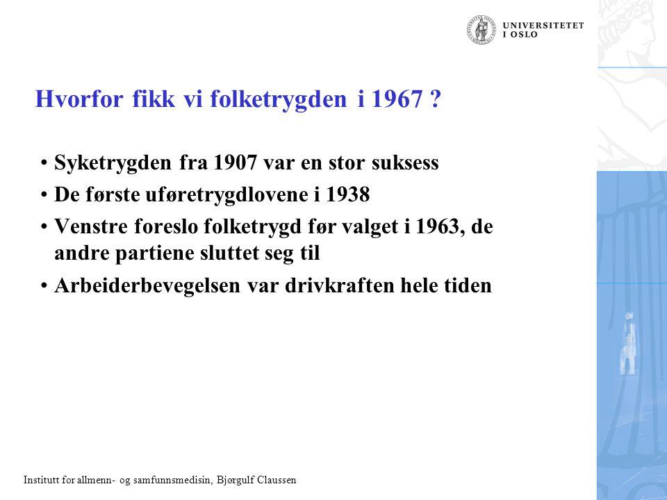Institutt for allmenn- og samfunnsmedisin, Bjørgulf Claussen Hvorfor fikk vi folketrygden i 1967 ? Syketrygden fra 1907 var en stor suksess De første