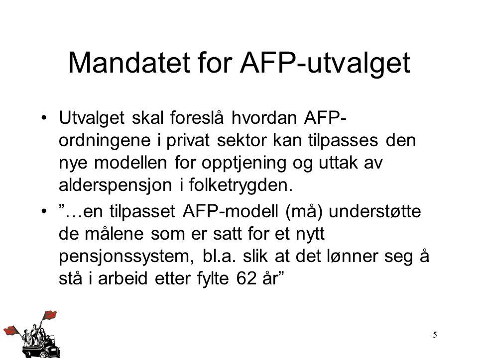 5 Mandatet for AFP-utvalget Utvalget skal foreslå hvordan AFP- ordningene i privat sektor kan tilpasses den nye modellen for opptjening og uttak av al