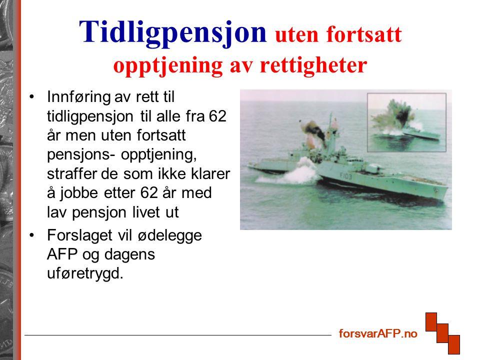 forsvarAFP.no Tidligpensjon uten fortsatt opptjening av rettigheter Innføring av rett til tidligpensjon til alle fra 62 år men uten fortsatt pensjons-