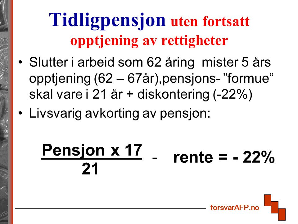 """forsvarAFP.no Tidligpensjon uten fortsatt opptjening av rettigheter Slutter i arbeid som 62 åring mister 5 års opptjening (62 – 67år),pensjons- """"formu"""