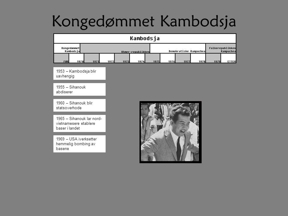 Kongedømmet Kambodsja 1953 – Kambodsja blir uavhengig 1955 – Sihanouk abdiserer 1960 – Sihanouk blir statsoverhode 1965 – Sihanouk lar nord- vietnamesere etablere baser i landet 1969 – USA iverksetter hemmelig bombing av basene