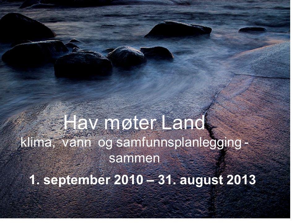Hav møter Land klima, vann og samfunnsplanlegging - sammen 1. september 2010 – 31. august 2013