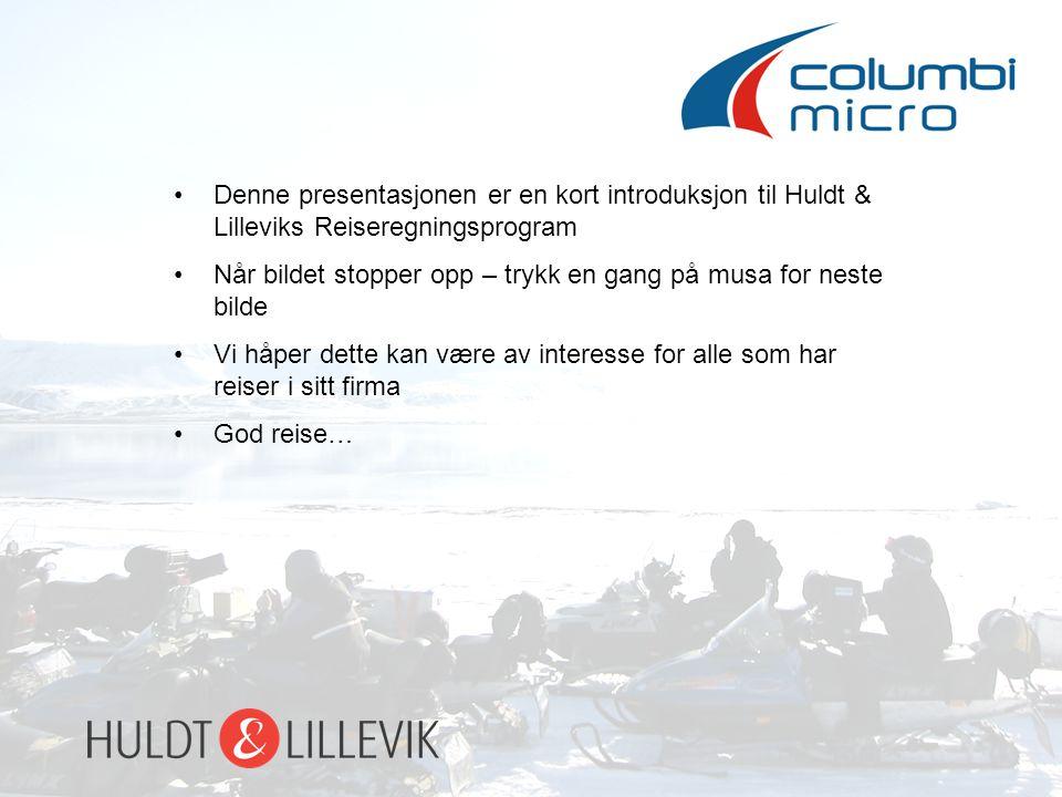 Denne presentasjonen er en kort introduksjon til Huldt & Lilleviks Reiseregningsprogram Når bildet stopper opp – trykk en gang på musa for neste bilde