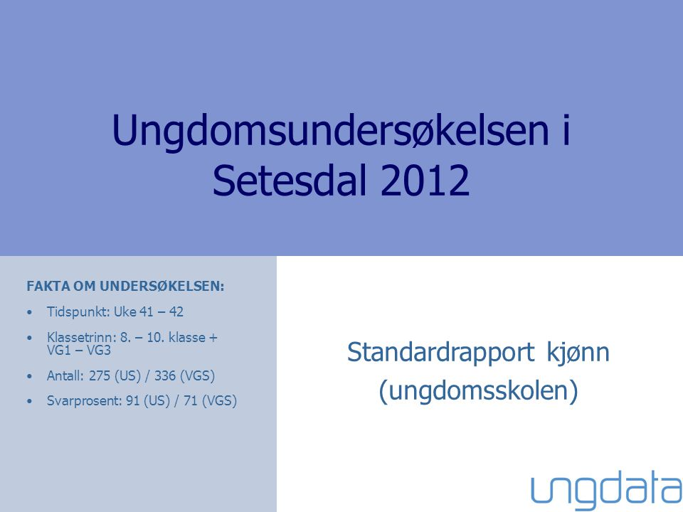 Ungdomsundersøkelsen i Setesdal 2012 FAKTA OM UNDERSØKELSEN: Tidspunkt: Uke 41 – 42 Klassetrinn: 8.