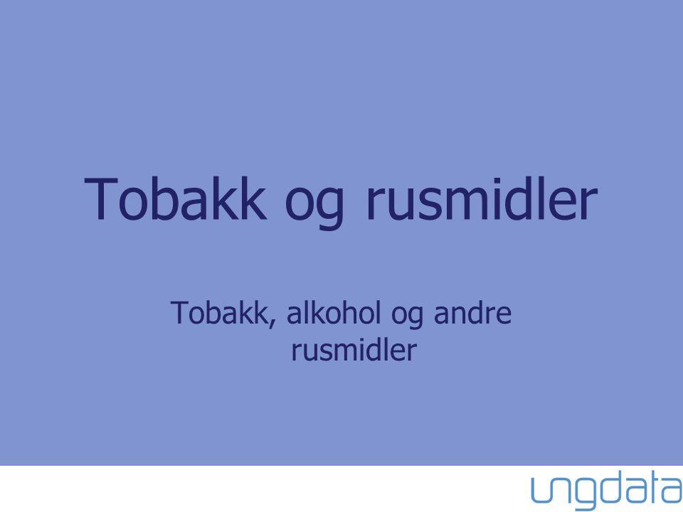 Tobakk og rusmidler Tobakk, alkohol og andre rusmidler