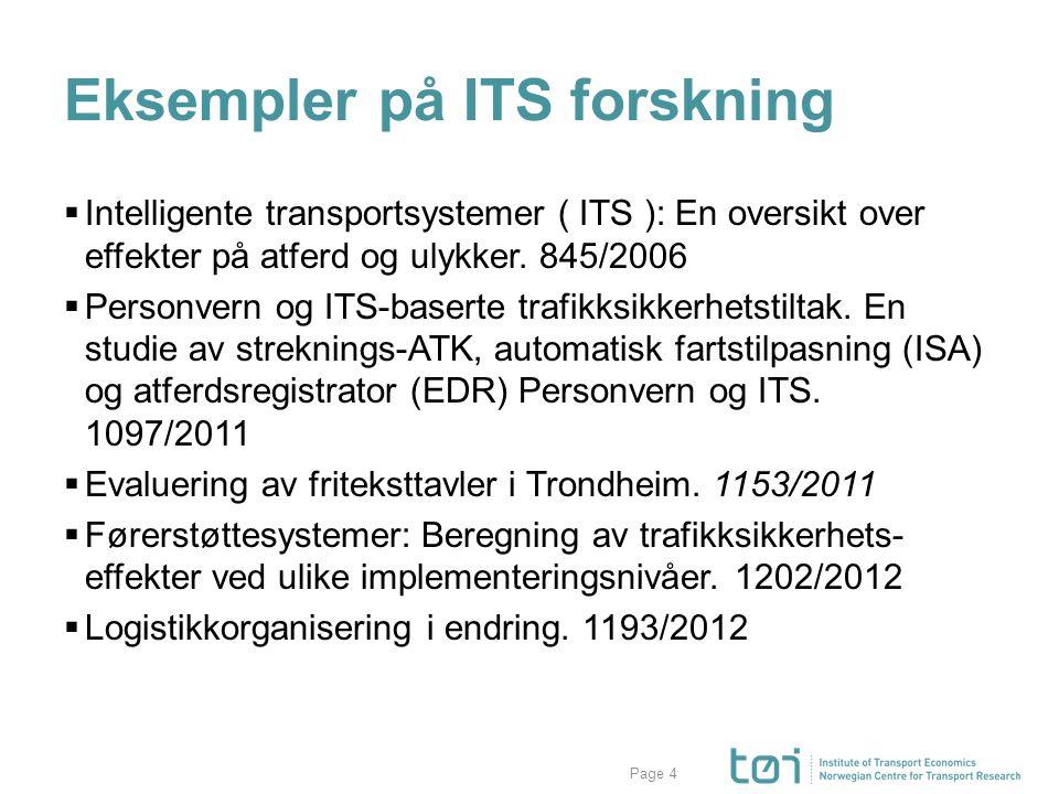 Page Eksempler på ITS forskning  Intelligente transportsystemer ( ITS ): En oversikt over effekter på atferd og ulykker. 845/2006  Personvern og ITS