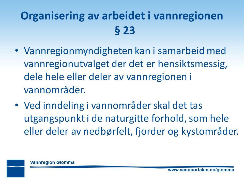 Organisering av arbeidet i vannregionen § 23 Vannregionmyndigheten kan i samarbeid med vannregionutvalget der det er hensiktsmessig, dele hele eller d