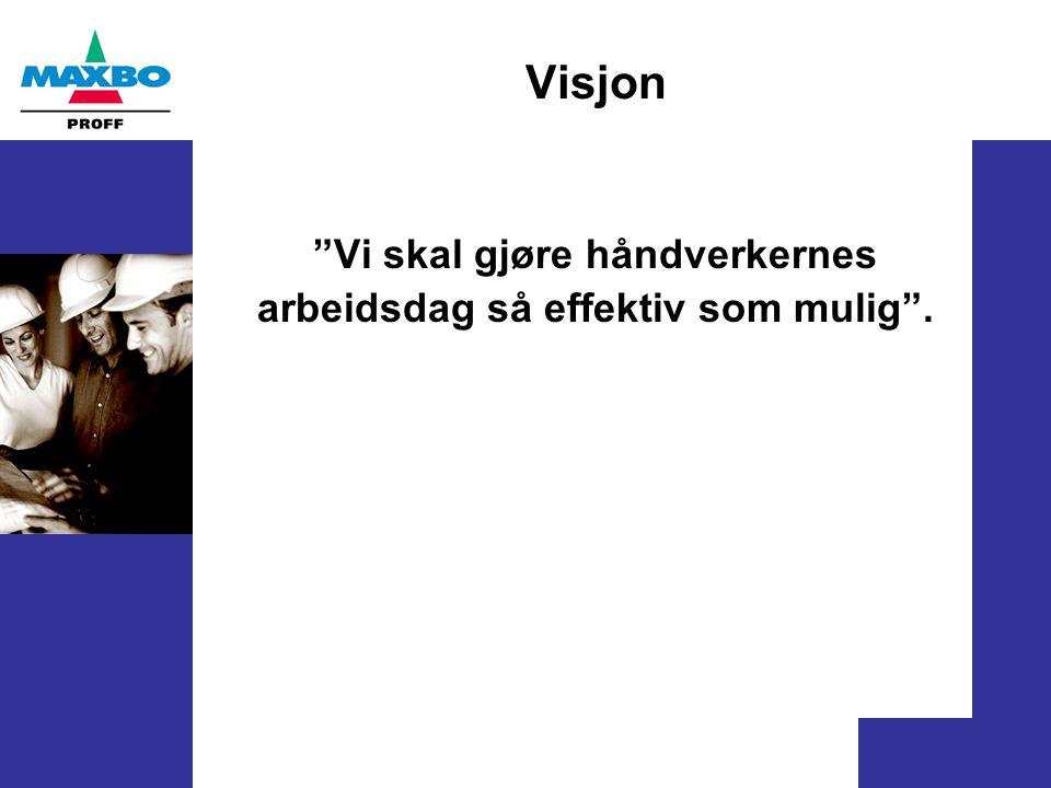 Visjon Vi skal gjøre håndverkernes arbeidsdag så effektiv som mulig .