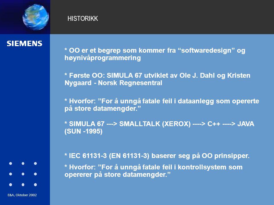 """s E&A, Oktober 2002 HISTORIKK * OO er et begrep som kommer fra """"softwaredesign"""" og høynivåprogrammering * Første OO: SIMULA 67 utviklet av Ole J. Dahl"""