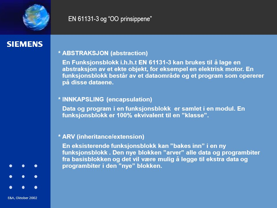 """s E&A, Oktober 2002 EN 61131-3 og """"OO prinsippene"""" * ABSTRAKSJON (abstraction) En Funksjonsblokk i.h.h.t EN 61131-3 kan brukes til å lage en abstraksj"""