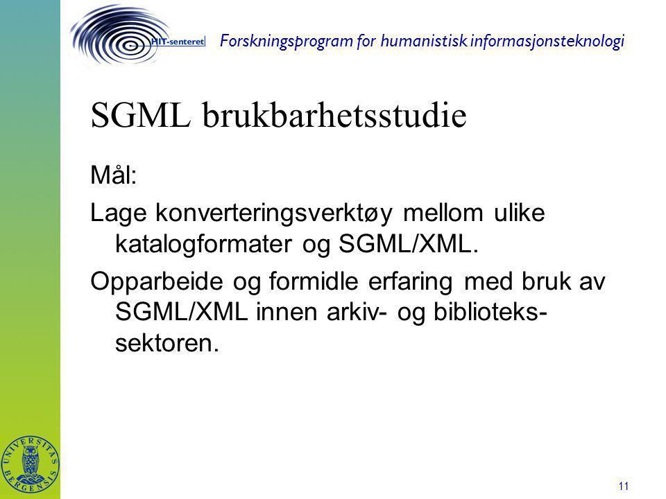 Forskningsprogram for humanistisk informasjonsteknologi 11 SGML brukbarhetsstudie Mål: Lage konverteringsverktøy mellom ulike katalogformater og SGML/XML.