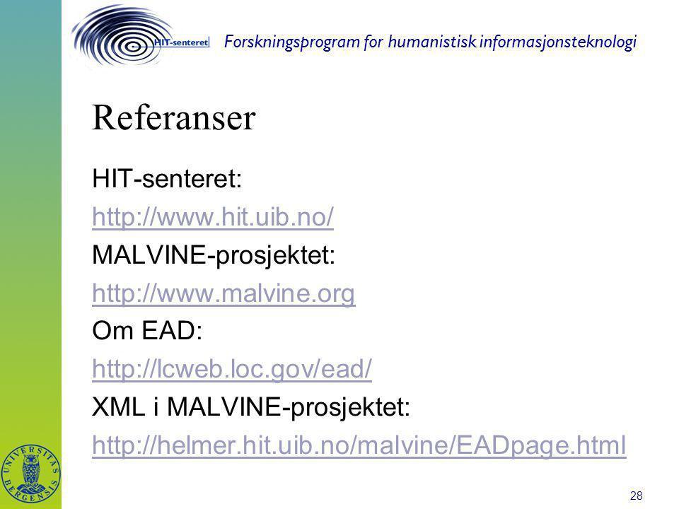 Forskningsprogram for humanistisk informasjonsteknologi 28 Referanser HIT-senteret: http://www.hit.uib.no/ MALVINE-prosjektet: http://www.malvine.org Om EAD: http://lcweb.loc.gov/ead/ XML i MALVINE-prosjektet: http://helmer.hit.uib.no/malvine/EADpage.html