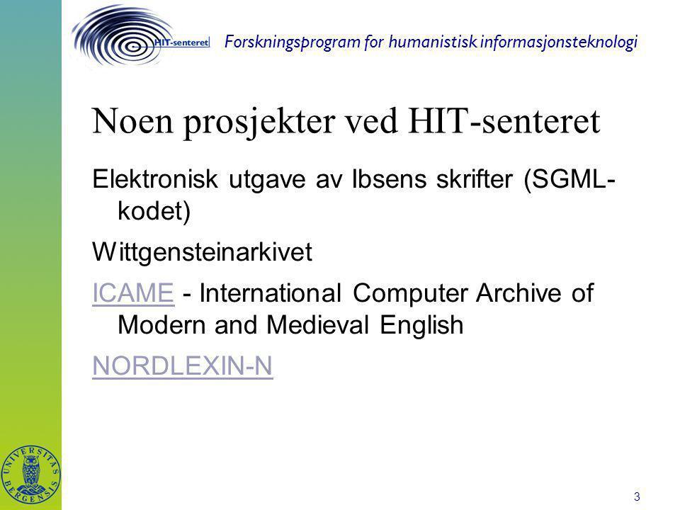Forskningsprogram for humanistisk informasjonsteknologi 3 Noen prosjekter ved HIT-senteret Elektronisk utgave av Ibsens skrifter (SGML- kodet) Wittgen