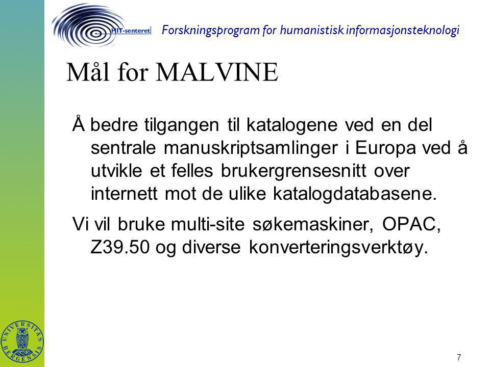 Forskningsprogram for humanistisk informasjonsteknologi 7 Mål for MALVINE Å bedre tilgangen til katalogene ved en del sentrale manuskriptsamlinger i Europa ved å utvikle et felles brukergrensesnitt over internett mot de ulike katalogdatabasene.