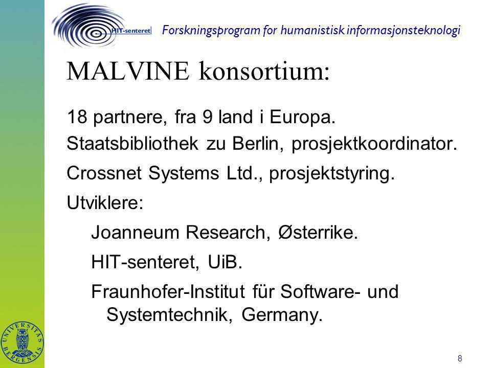 Forskningsprogram for humanistisk informasjonsteknologi 8 MALVINE konsortium: 18 partnere, fra 9 land i Europa. Staatsbibliothek zu Berlin, prosjektko