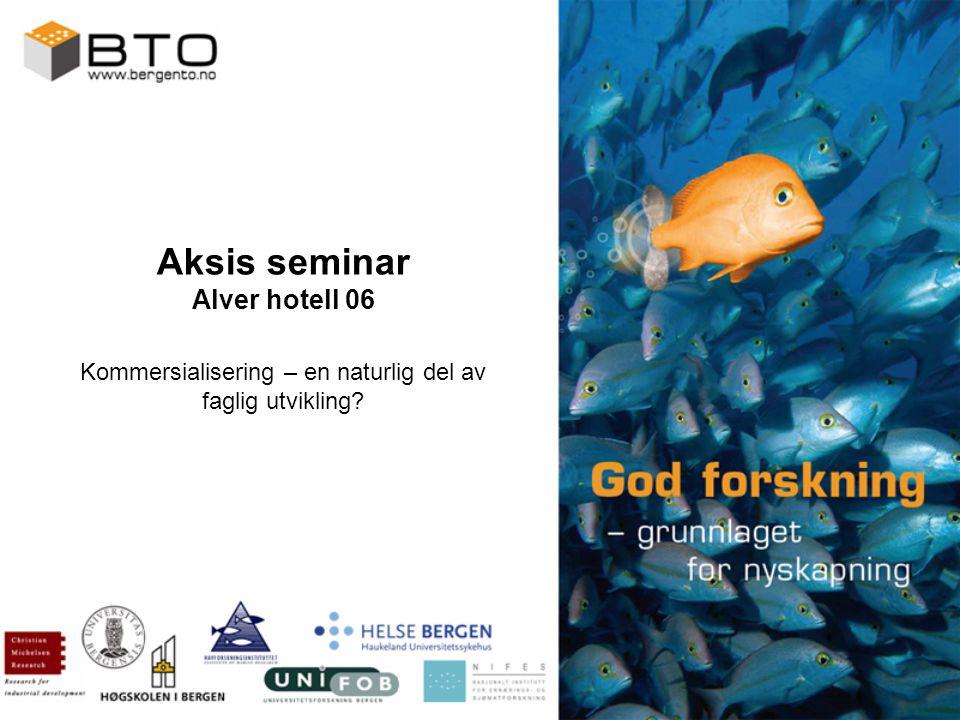 Aksis seminar Alver hotell 06 Kommersialisering – en naturlig del av faglig utvikling?