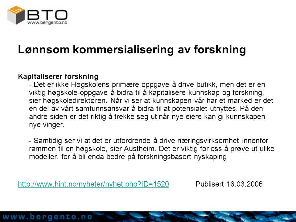 w w w. b e r g e n. n o Lønnsom kommersialisering av forskning Kapitaliserer forskning - Det er ikke Høgskolens primære oppgave å drive butikk, men de