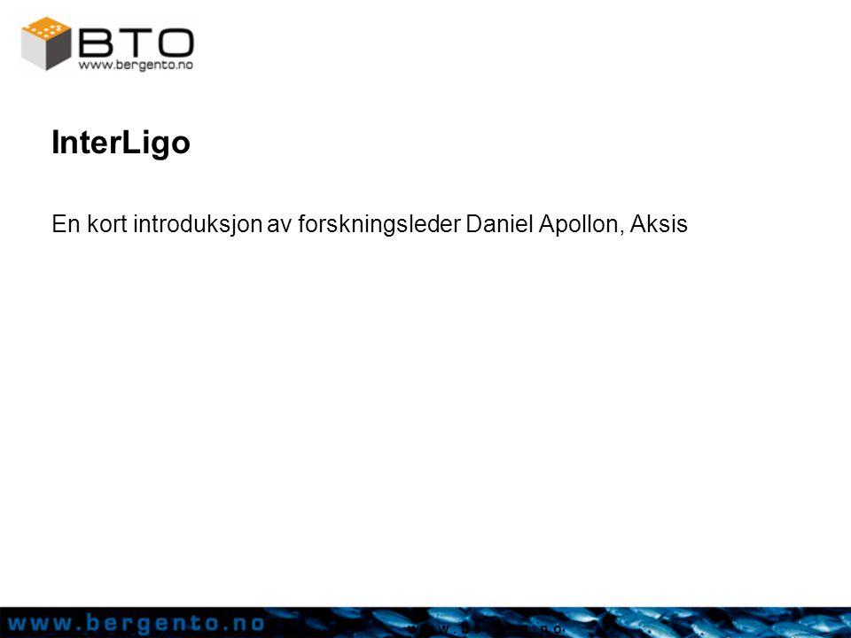 w w w. b e r g e n. n o InterLigo En kort introduksjon av forskningsleder Daniel Apollon, Aksis