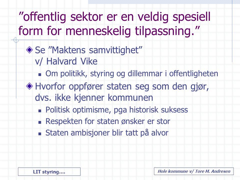 """LIT styring…. Hole kommune v/ Tore M. Andresen """"offentlig sektor er en veldig spesiell form for menneskelig tilpassning."""" Se """"Maktens samvittighet"""" v/"""