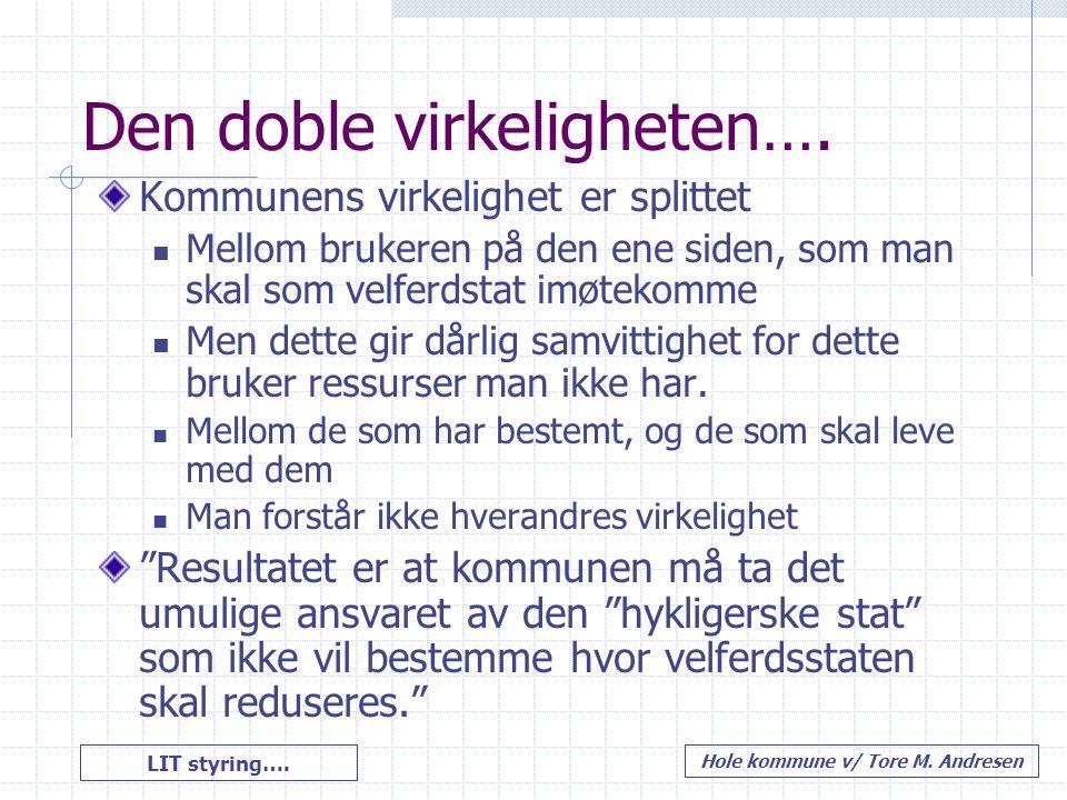 LIT styring…. Hole kommune v/ Tore M. Andresen Den doble virkeligheten…. Kommunens virkelighet er splittet Mellom brukeren på den ene siden, som man s