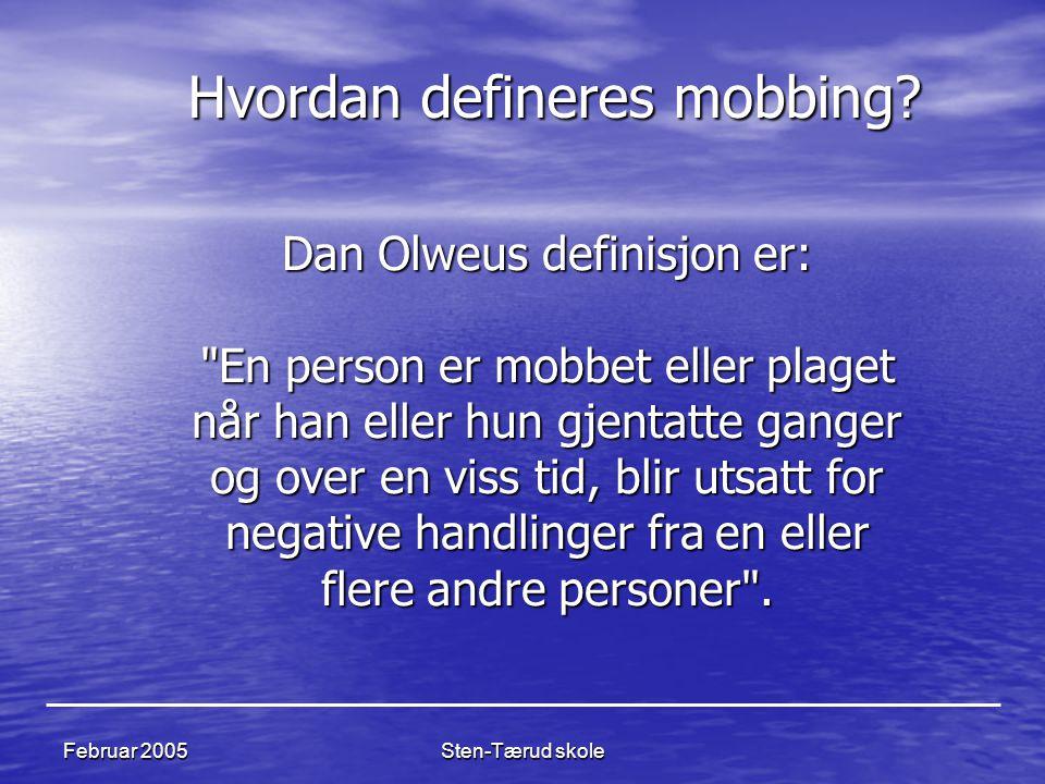 Sten-Tærud skole Februar 2005 Dan Olweus definisjon er: