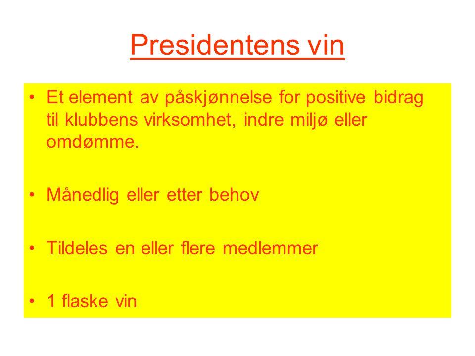 Presidentens vin Et element av påskjønnelse for positive bidrag til klubbens virksomhet, indre miljø eller omdømme.