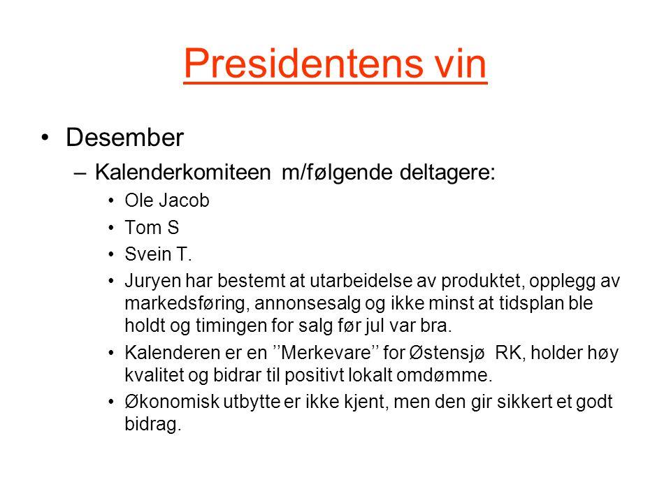 Presidentens vin Desember –Kalenderkomiteen m/følgende deltagere: Ole Jacob Tom S Svein T.