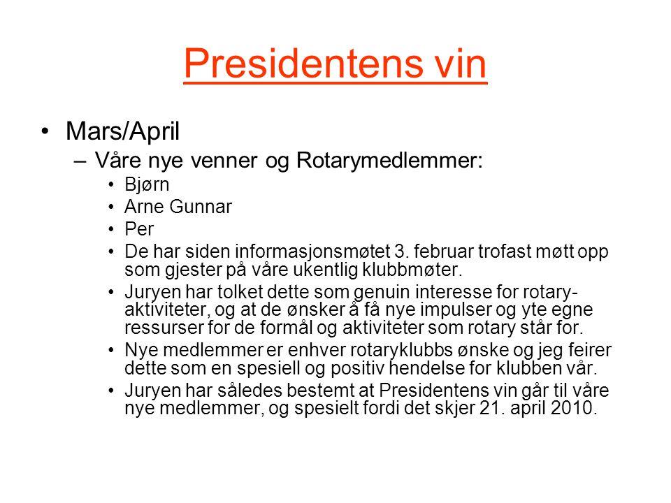 Presidentens vin Mars/April –Våre nye venner og Rotarymedlemmer: Bjørn Arne Gunnar Per De har siden informasjonsmøtet 3.