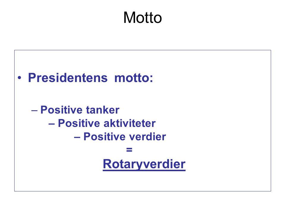 Motto Presidentens motto: –Positive tanker – Positive aktiviteter – Positive verdier = Rotaryverdier