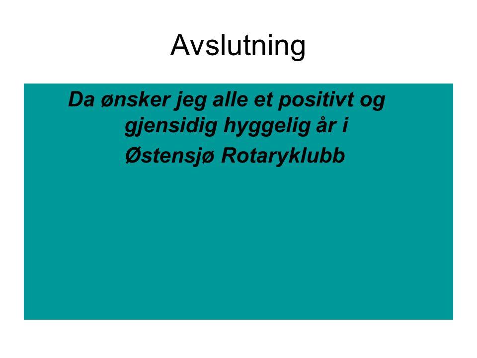 Avslutning Da ønsker jeg alle et positivt og gjensidig hyggelig år i Østensjø Rotaryklubb