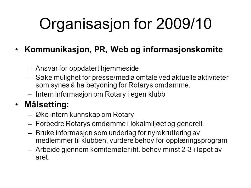 Organisasjon for 2009/10 Kommunikasjon, PR, Web og informasjonskomite –Ansvar for oppdatert hjemmeside –Søke mulighet for presse/media omtale ved aktuelle aktiviteter som synes å ha betydning for Rotarys omdømme.